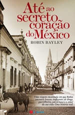 Ate ao secreto coracao do Mexico - Robin Bayley